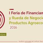 I Feria de Financiamiento y Rueda de Negocios para Productos Agroecológicos 2016